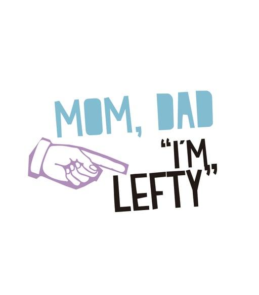 MOM, DAD IM LEFTY